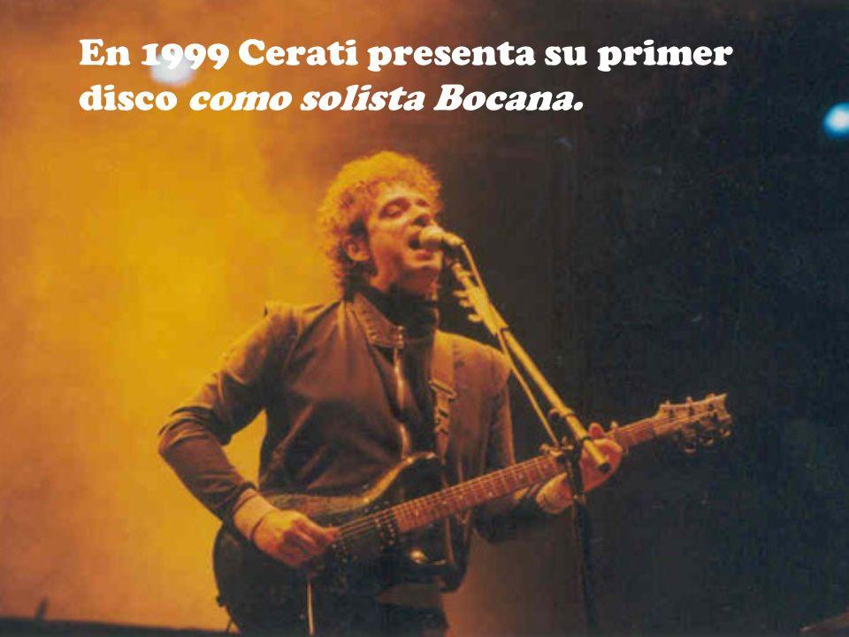 En 1999 Cerati presenta su primer disco como solista Bocana.