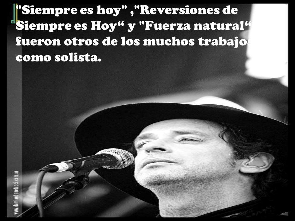 Siempre es hoy , Reversiones de Siempre es Hoy y Fuerza natural fueron otros de los muchos trabajos como solista.