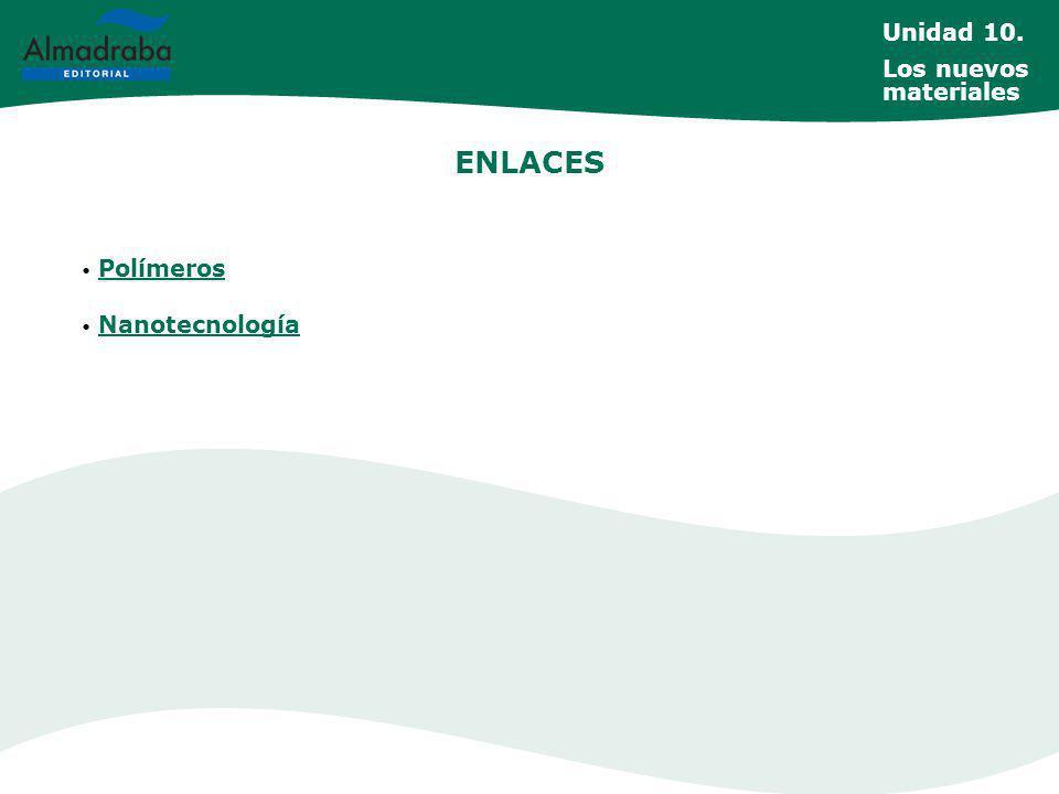 Unidad 10. Los nuevos materiales ENLACES Polímeros Nanotecnología