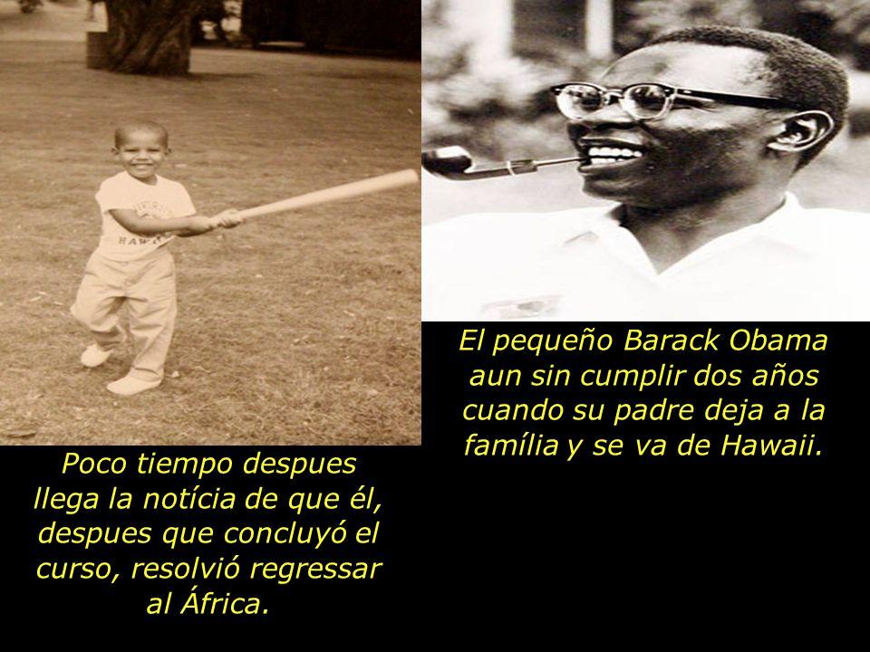 El pequeño Barack Obama aun sin cumplir dos años cuando su padre deja a la família y se va de Hawaii.