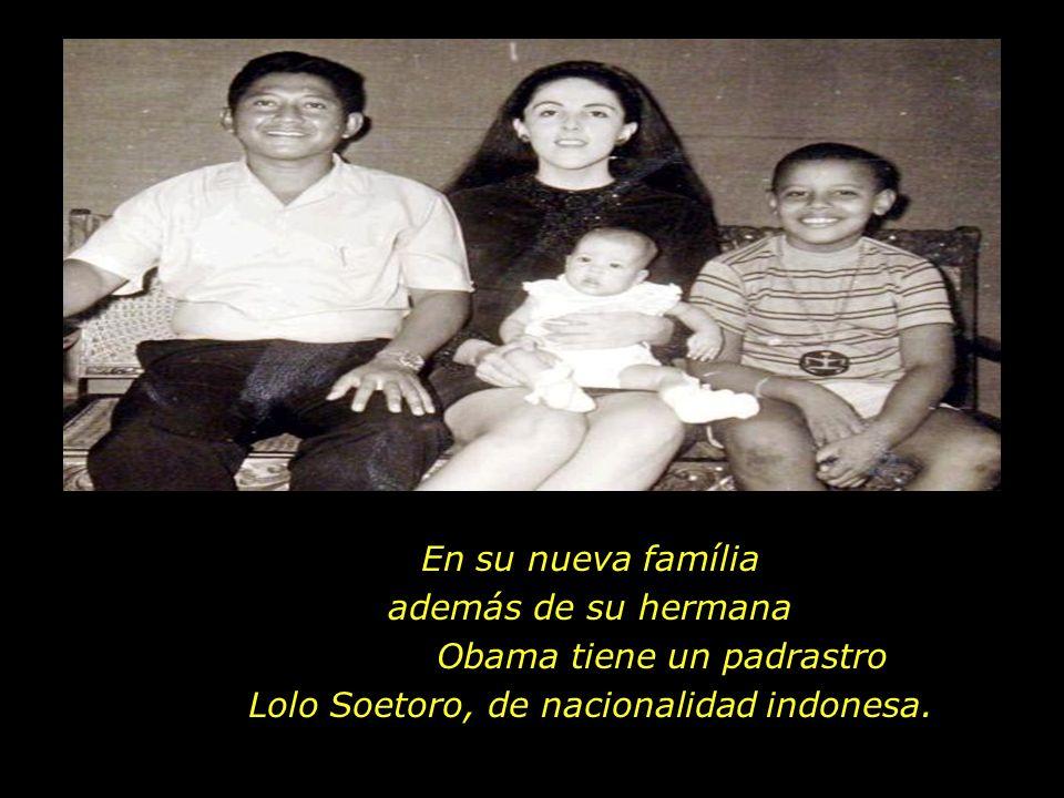 Obama tiene un padrastro Lolo Soetoro, de nacionalidad indonesa.