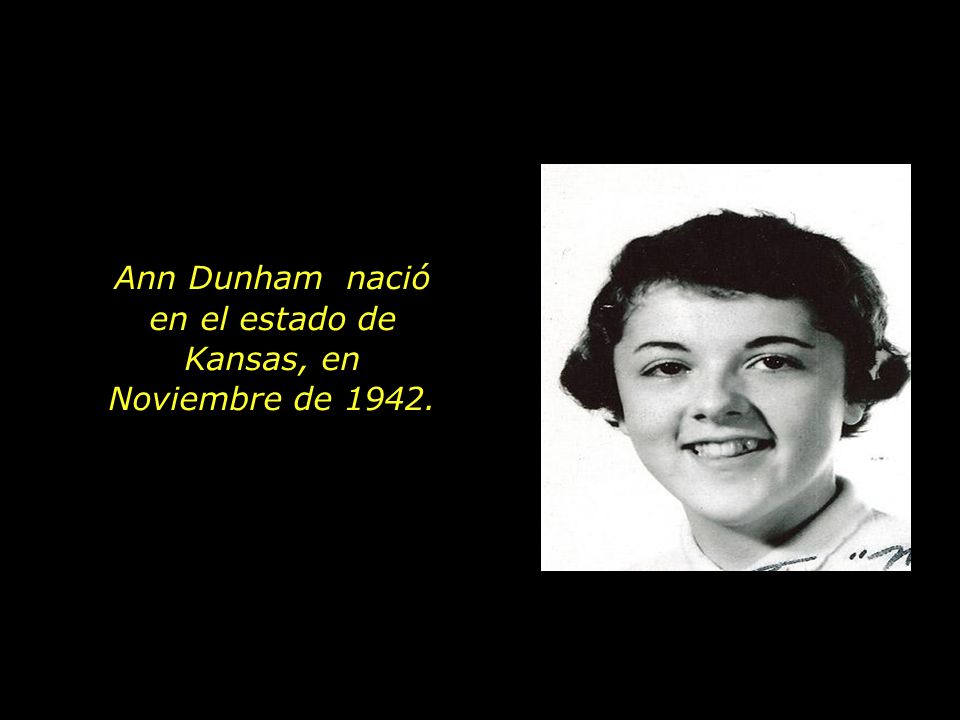 Ann Dunham nació en el estado de Kansas, en Noviembre de 1942.