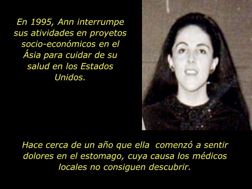 En 1995, Ann interrumpe sus atividades en proyetos socio-económicos en el Ásia para cuidar de su salud en los Estados Unidos.