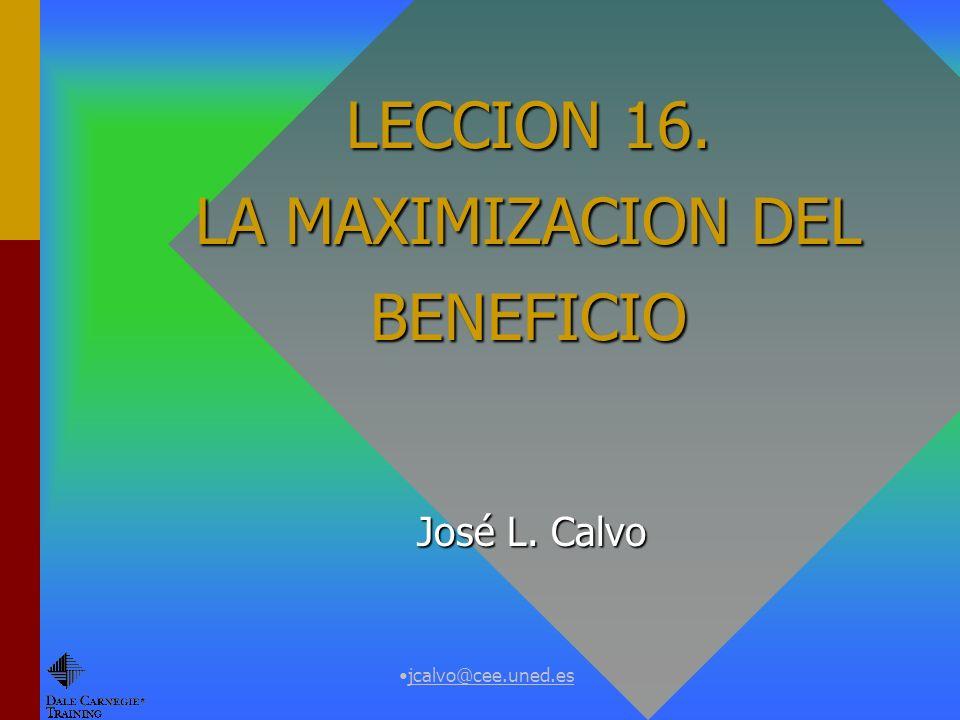 LECCION 16. LA MAXIMIZACION DEL BENEFICIO