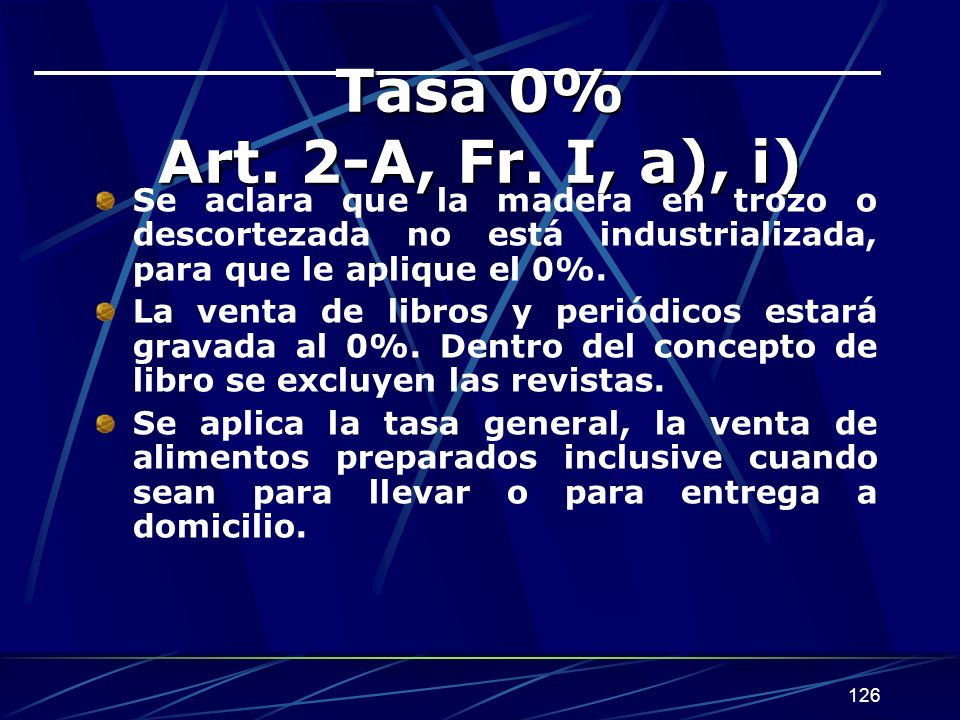 Tasa 0% Art. 2-A, Fr. I, a), i) Se aclara que la madera en trozo o descortezada no está industrializada, para que le aplique el 0%.