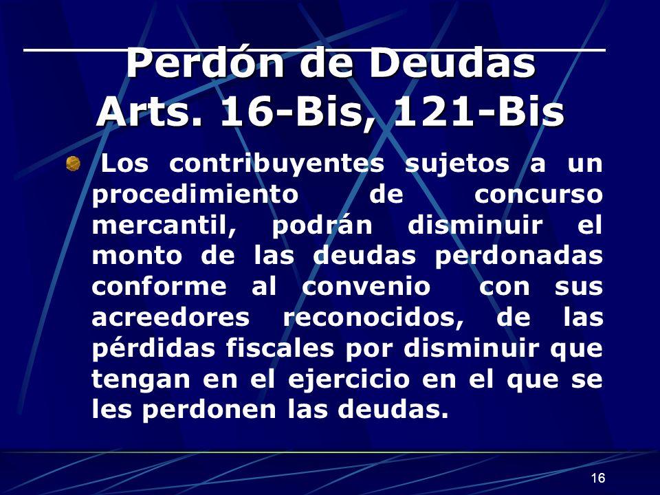Perdón de Deudas Arts. 16-Bis, 121-Bis