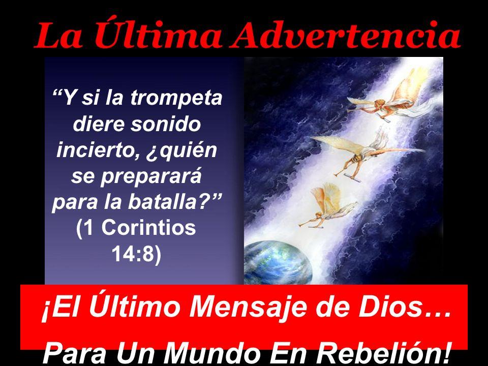 ¡El Último Mensaje de Dios… Para Un Mundo En Rebelión!
