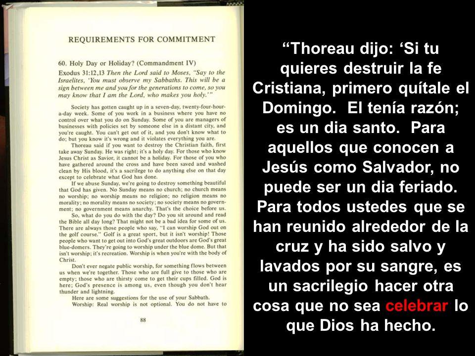 Thoreau dijo: 'Si tu quieres destruir la fe Cristiana, primero quítale el Domingo.