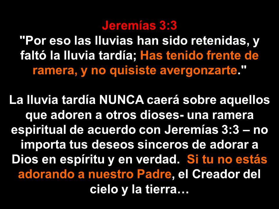 Jeremías 3:3 Por eso las lluvias han sido retenidas, y faltó la lluvia tardía; Has tenido frente de ramera, y no quisiste avergonzarte.