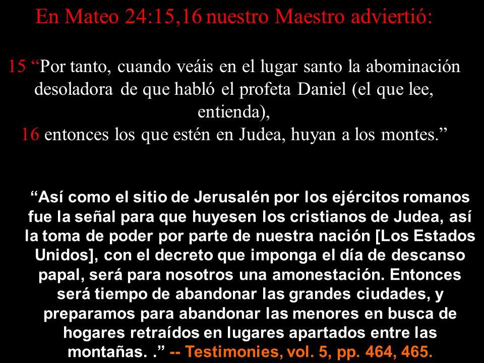 En Mateo 24:15,16 nuestro Maestro adviertió: