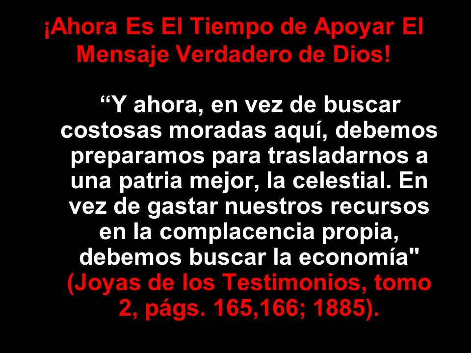 ¡Ahora Es El Tiempo de Apoyar El Mensaje Verdadero de Dios!