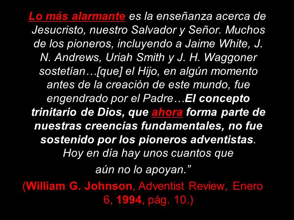 (William G. Johnson, Adventist Review, Enero 6, 1994, pág. 10.)