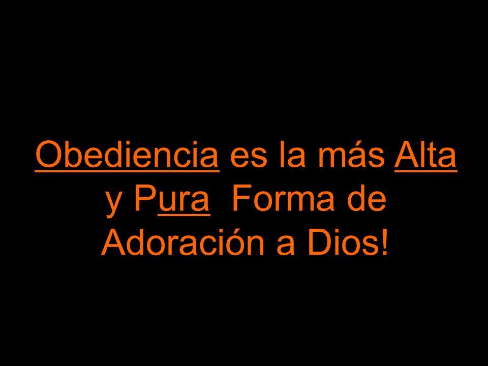 Obediencia es la más Alta y Pura Forma de Adoración a Dios!