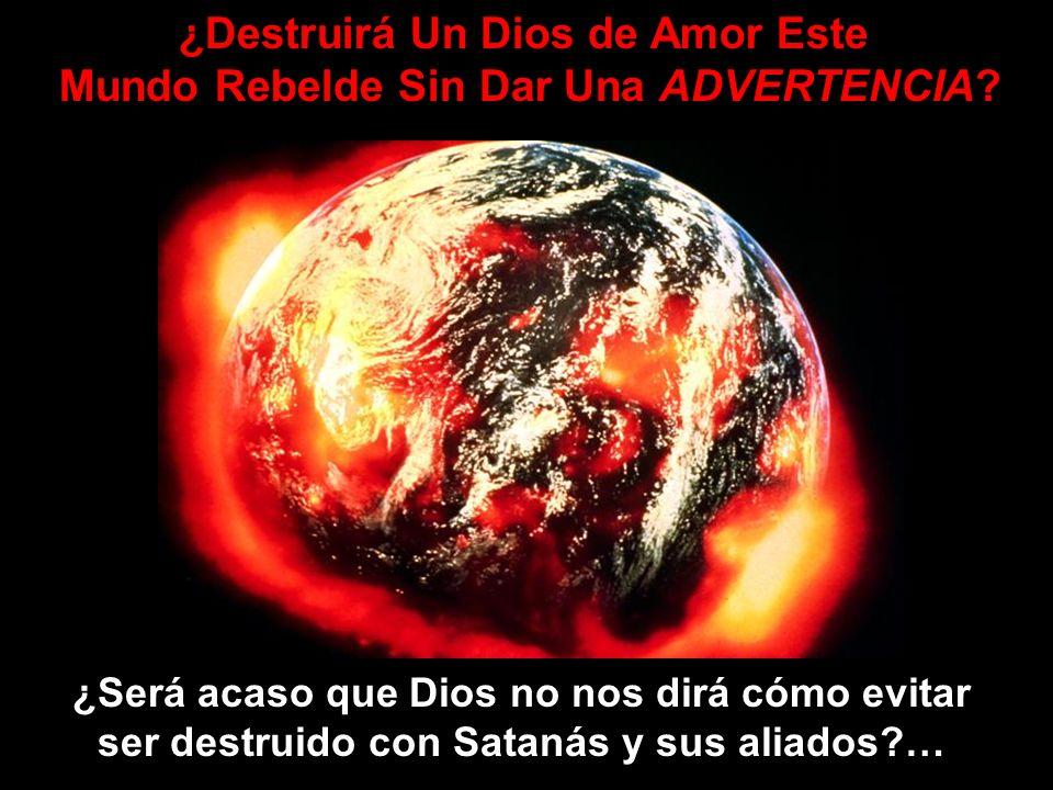 ¿Destruirá Un Dios de Amor Este Mundo Rebelde Sin Dar Una ADVERTENCIA
