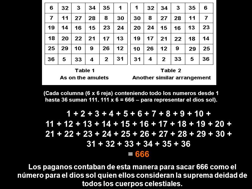(Cada columna (6 x 6 reja) conteniendo todo los numeros desde 1 hasta 36 suman 111. 111 x 6 = 666 – para representar el dios sol).