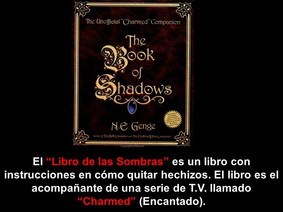 El Libro de las Sombras es un libro con instrucciones en cómo quitar hechizos.
