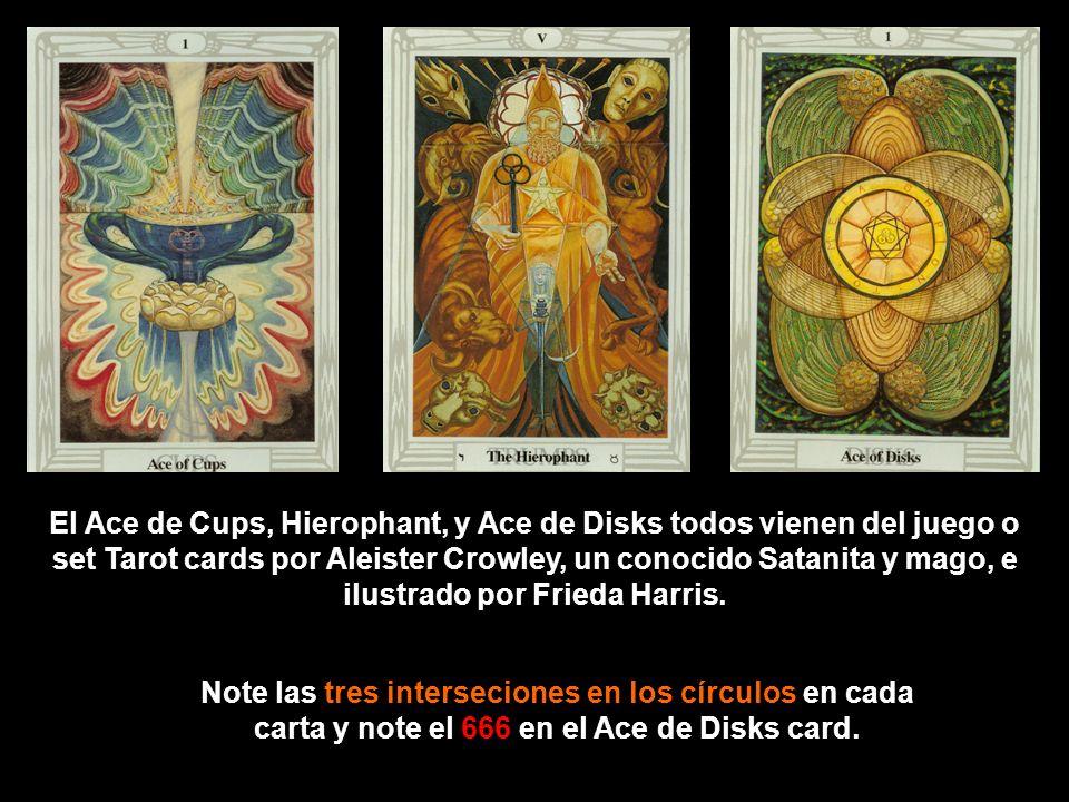 El Ace de Cups, Hierophant, y Ace de Disks todos vienen del juego o set Tarot cards por Aleister Crowley, un conocido Satanita y mago, e ilustrado por Frieda Harris.