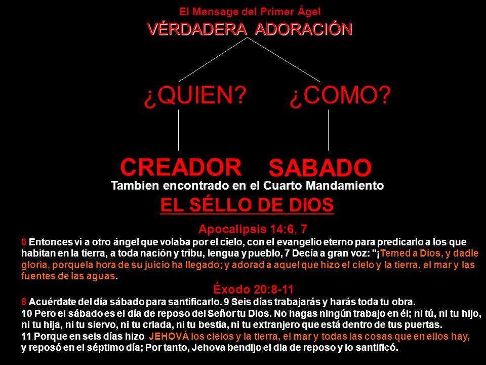 ¿QUIEN ¿COMO CREADOR SABADO EL SÉLLO DE DIOS VÉRDADERA ADORACIÓN