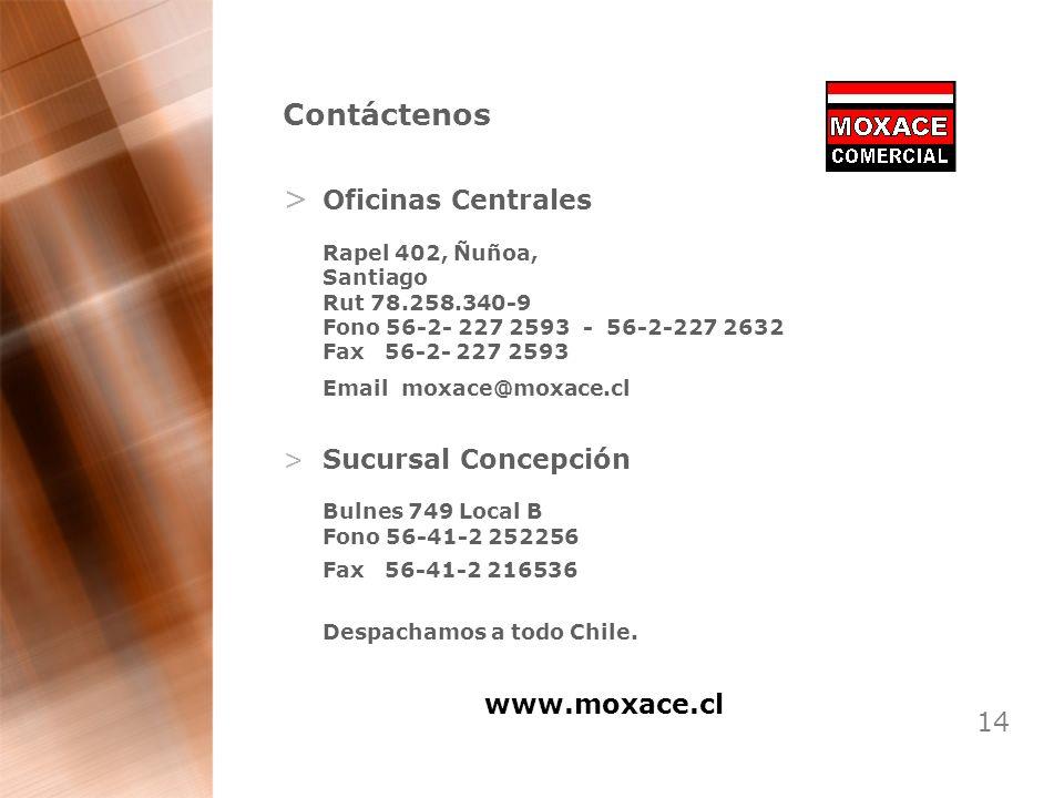 Contáctenos Oficinas Centrales Sucursal Concepción www.moxace.cl 14