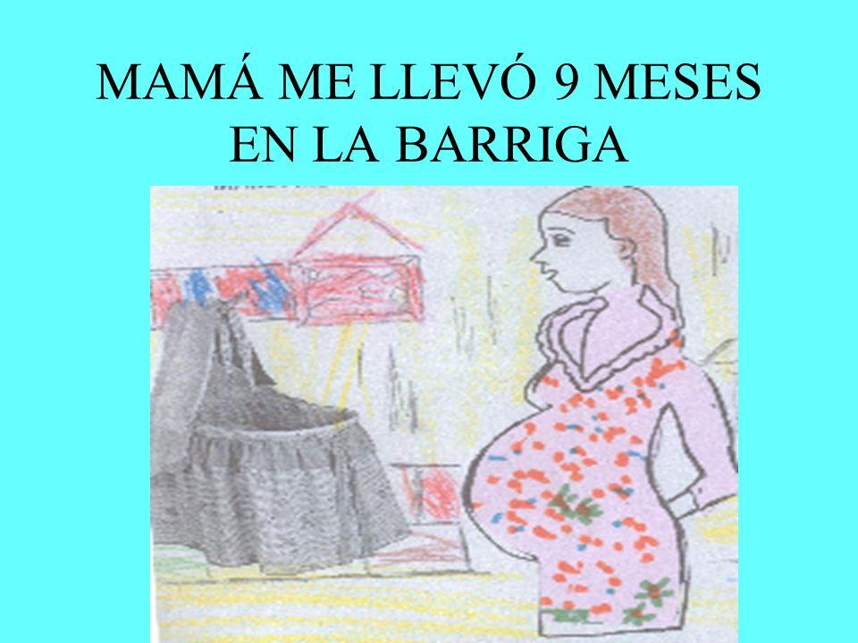 MAMÁ ME LLEVÓ 9 MESES EN LA BARRIGA