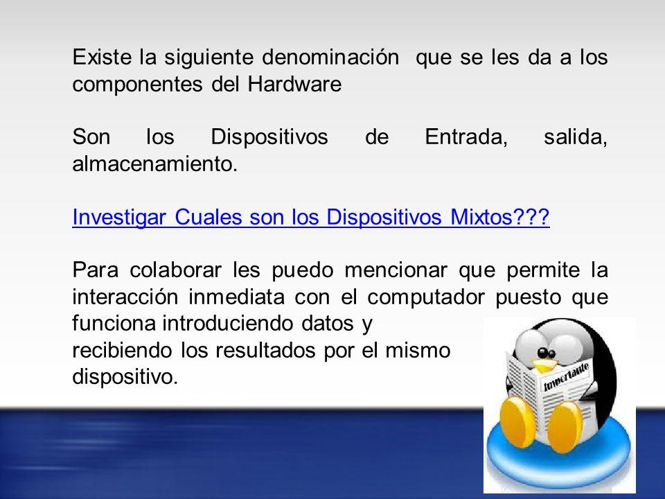 Existe la siguiente denominación que se les da a los componentes del Hardware