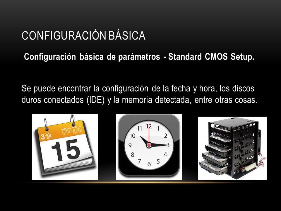 CONFIGURACIÓN BÁSICA Configuración básica de parámetros - Standard CMOS Setup.