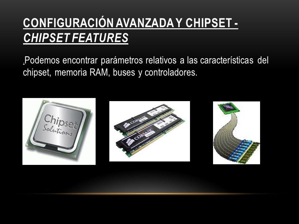 Configuración avanzada y chipset - Chipset features