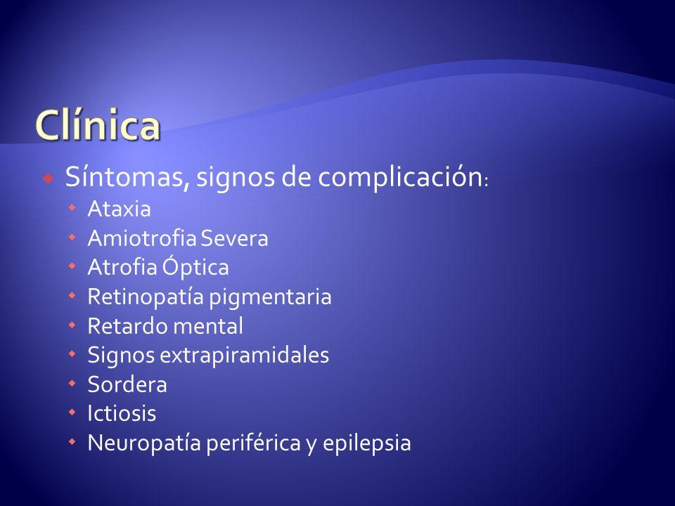 Clínica Síntomas, signos de complicación: Ataxia Amiotrofia Severa