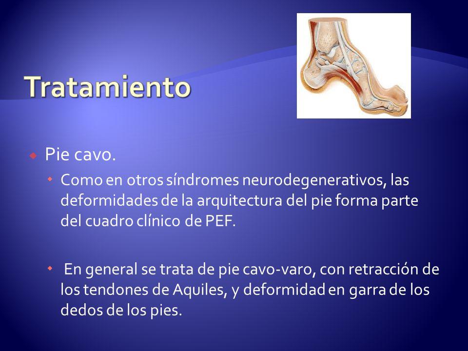 Tratamiento Pie cavo. Como en otros síndromes neurodegenerativos, las deformidades de la arquitectura del pie forma parte del cuadro clínico de PEF.