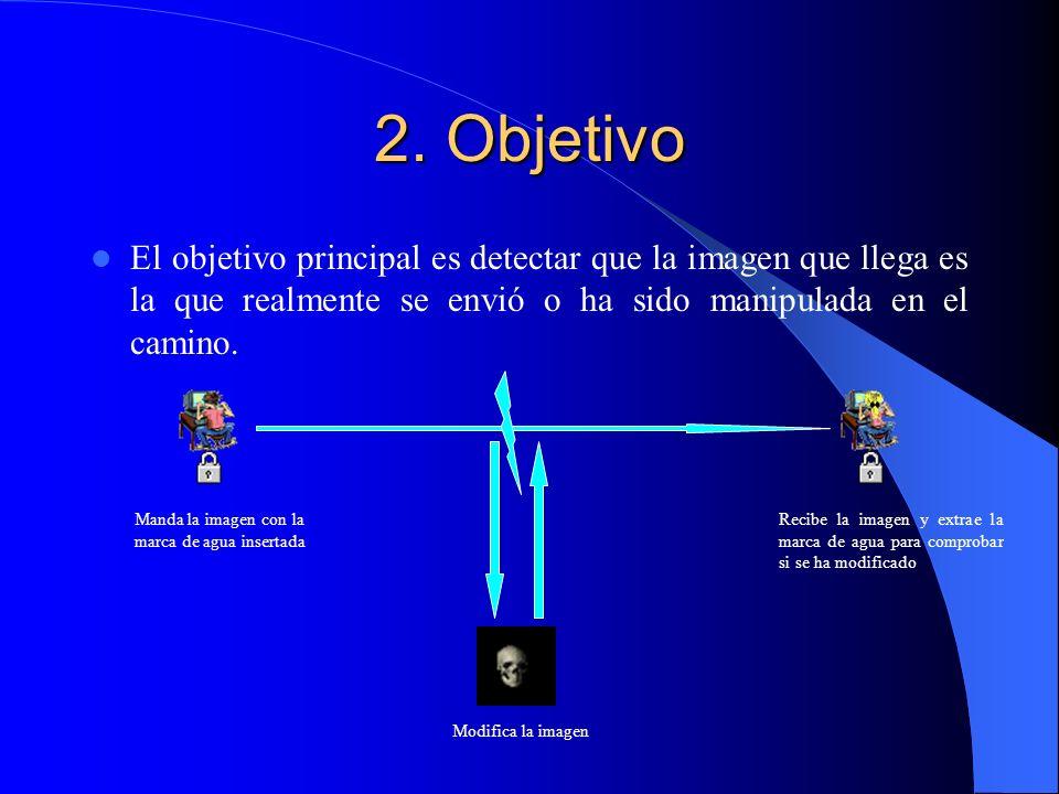 2. Objetivo El objetivo principal es detectar que la imagen que llega es la que realmente se envió o ha sido manipulada en el camino.