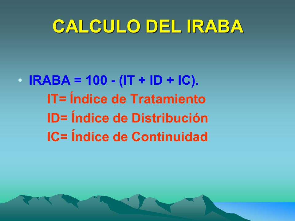 CALCULO DEL IRABA IRABA = 100 - (IT + ID + IC).