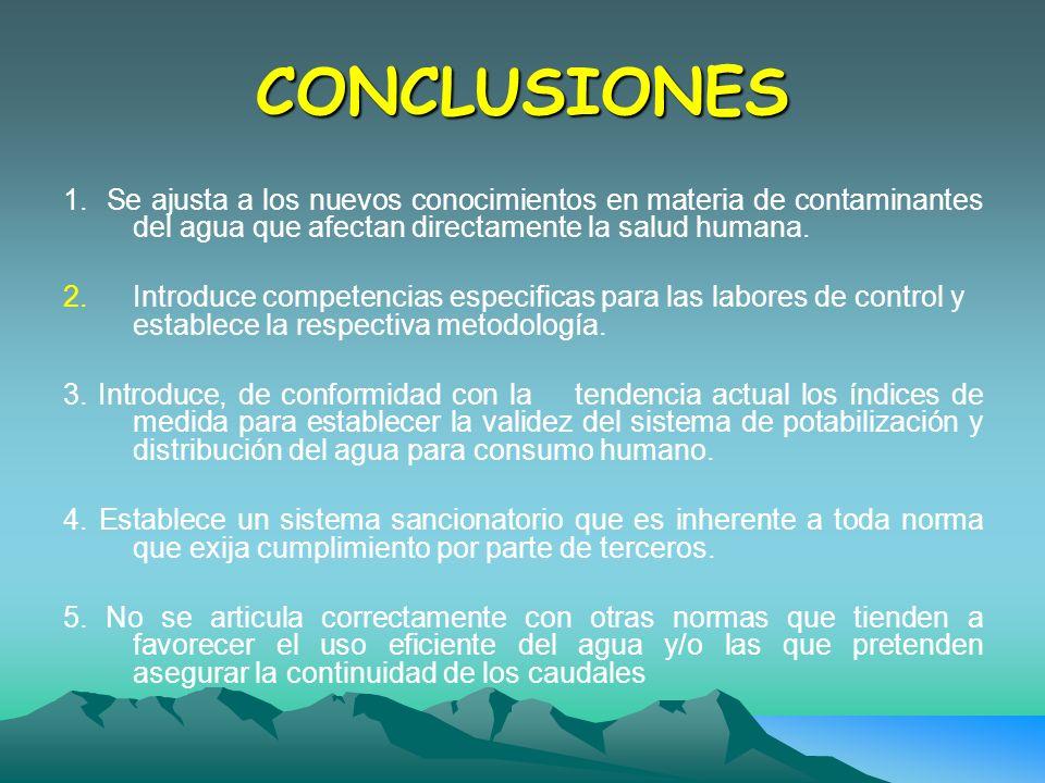 CONCLUSIONES 1. Se ajusta a los nuevos conocimientos en materia de contaminantes del agua que afectan directamente la salud humana.