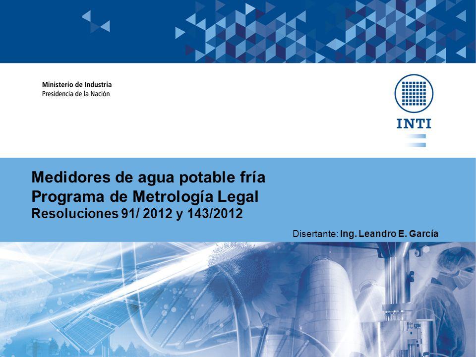Medidores de agua potable fría Programa de Metrología Legal Resoluciones 91/ 2012 y 143/2012