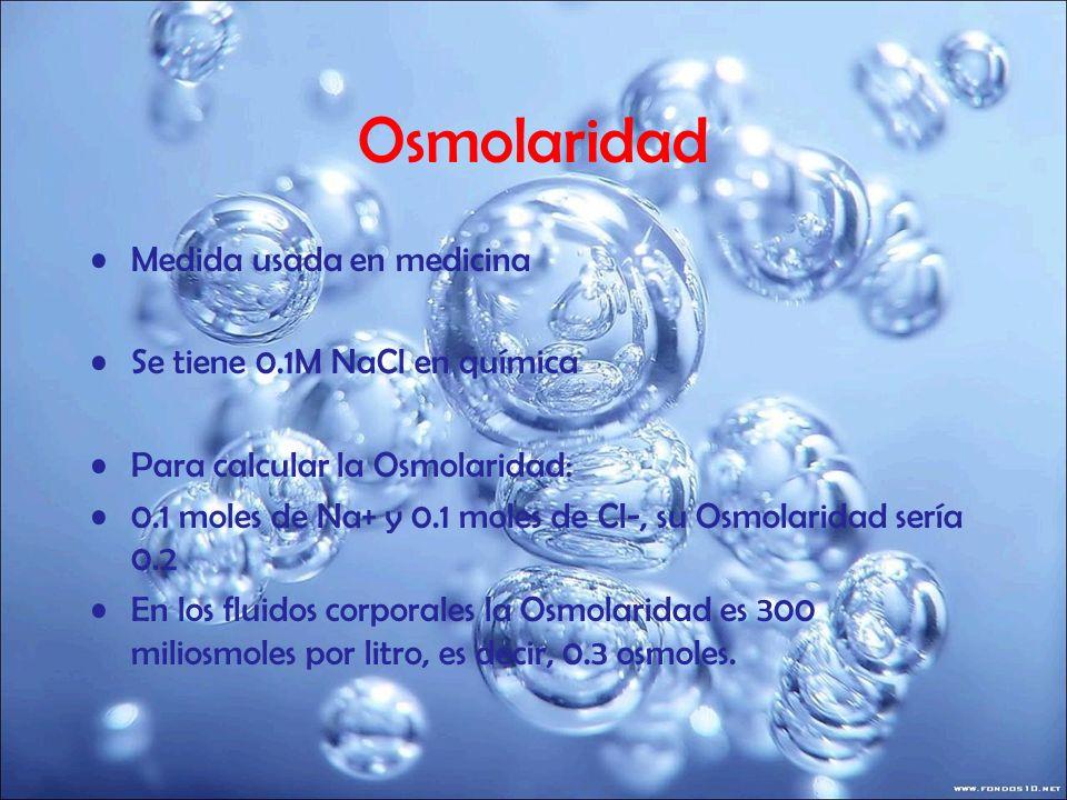 Osmolaridad Medida usada en medicina Se tiene 0.1M NaCl en química
