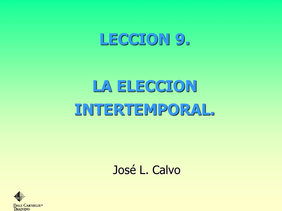 LECCION 9. LA ELECCION INTERTEMPORAL.