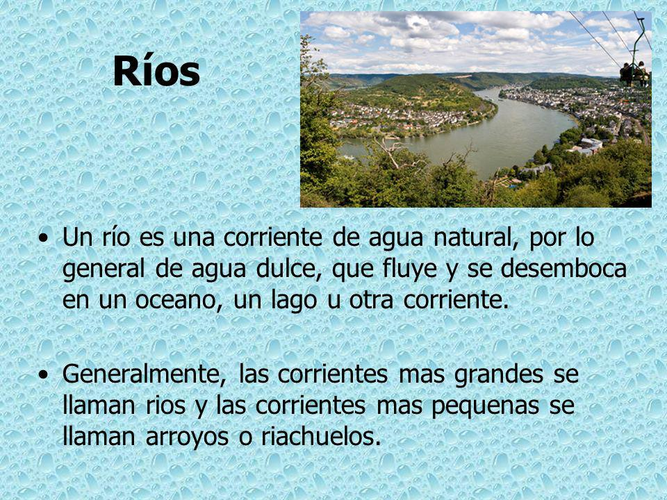 Ríos Un río es una corriente de agua natural, por lo general de agua dulce, que fluye y se desemboca en un oceano, un lago u otra corriente.