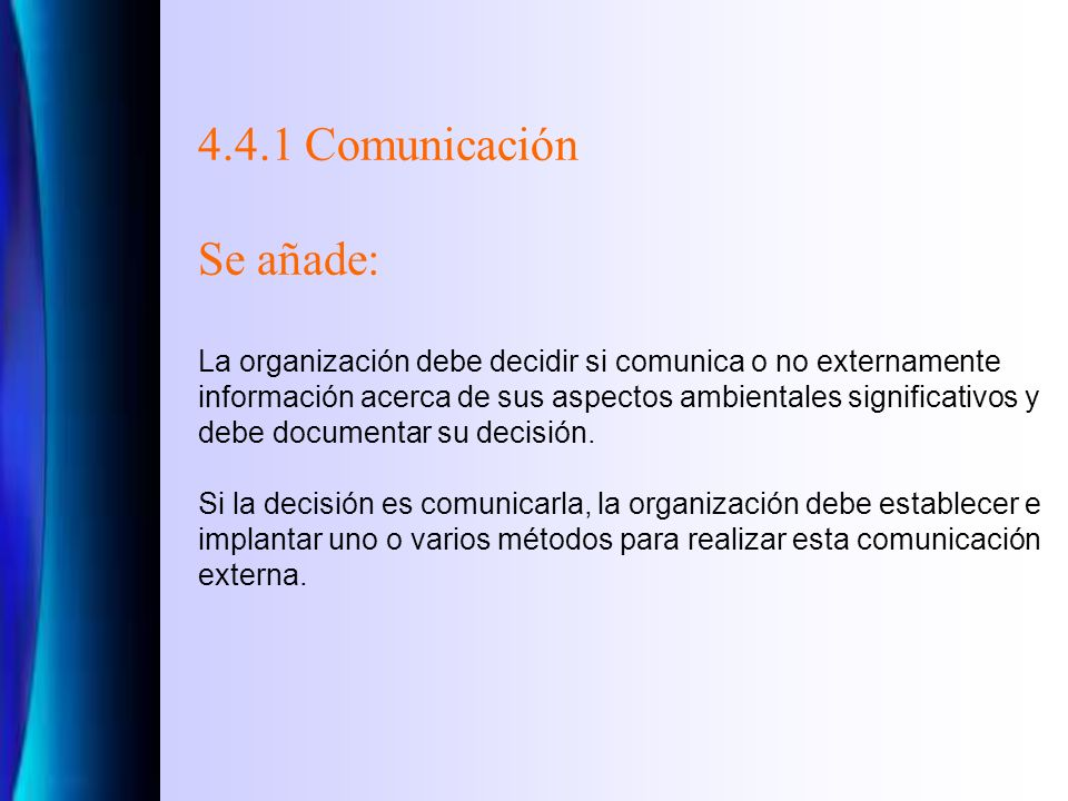 4.4.1 Comunicación Se añade: La organización debe decidir si comunica o no externamente información acerca de sus aspectos ambientales significativos y debe documentar su decisión.