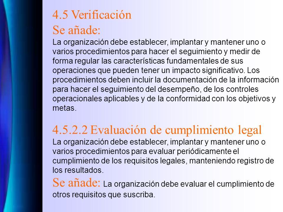 4.5 Verificación Se añade: La organización debe establecer, implantar y mantener uno o varios procedimientos para hacer el seguimiento y medir de forma regular las características fundamentales de sus operaciones que pueden tener un impacto significativo.
