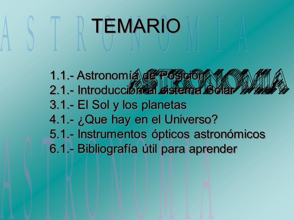 TEMARIO ASTRONOMIA ASTRONOMIA ASTRONOMIA 1.1.- Astronomía de Posición
