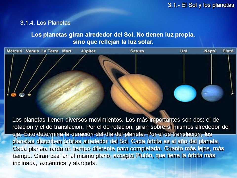 Los planetas giran alrededor del Sol. No tienen luz propia,
