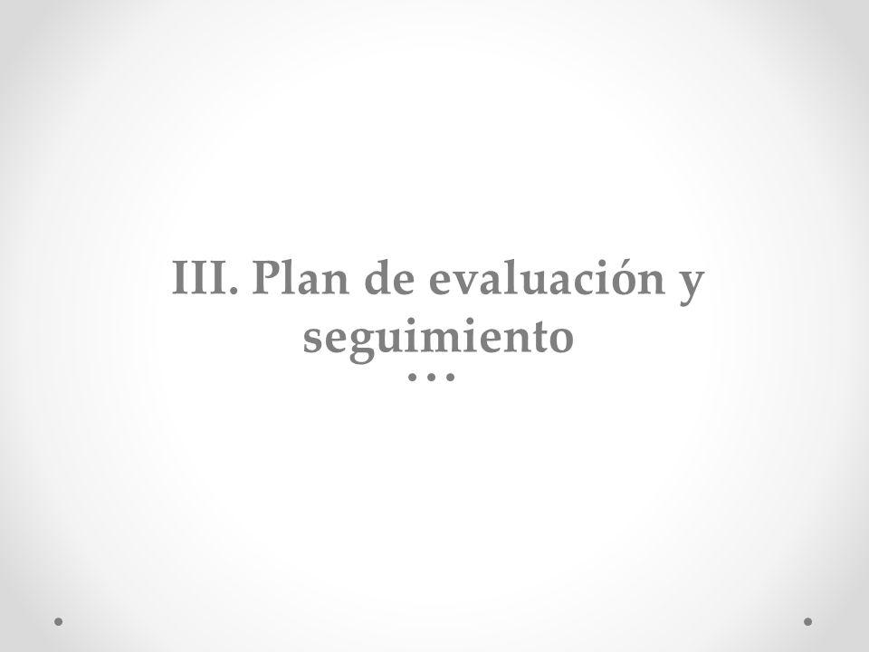 III. Plan de evaluación y seguimiento