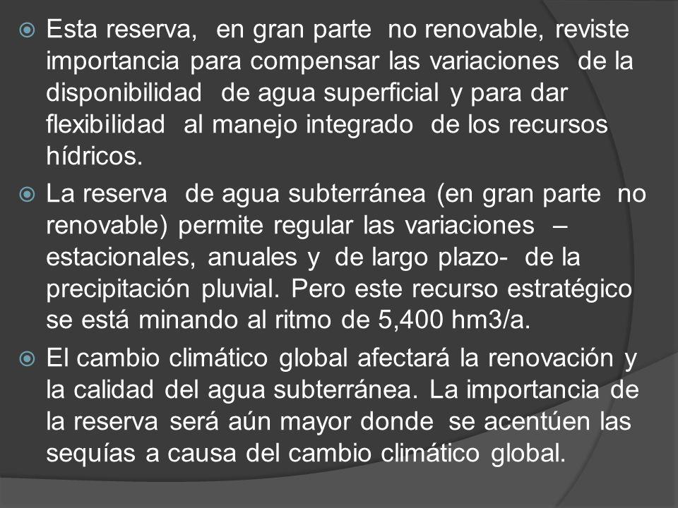 Esta reserva, en gran parte no renovable, reviste importancia para compensar las variaciones de la disponibilidad de agua superficial y para dar flexibilidad al manejo integrado de los recursos hídricos.