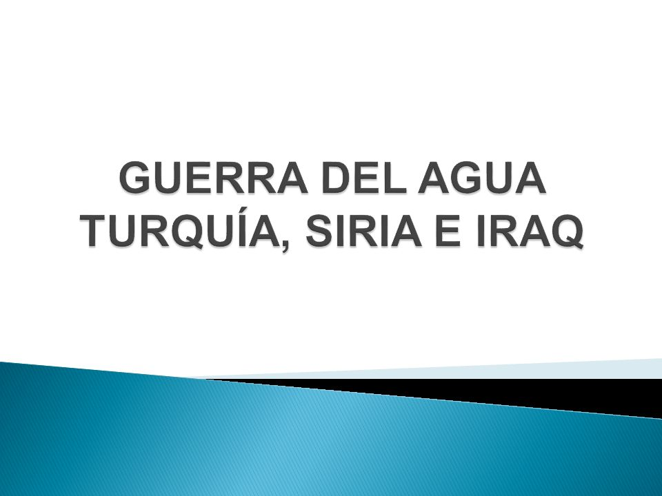 GUERRA DEL AGUA TURQUÍA, SIRIA E IRAQ