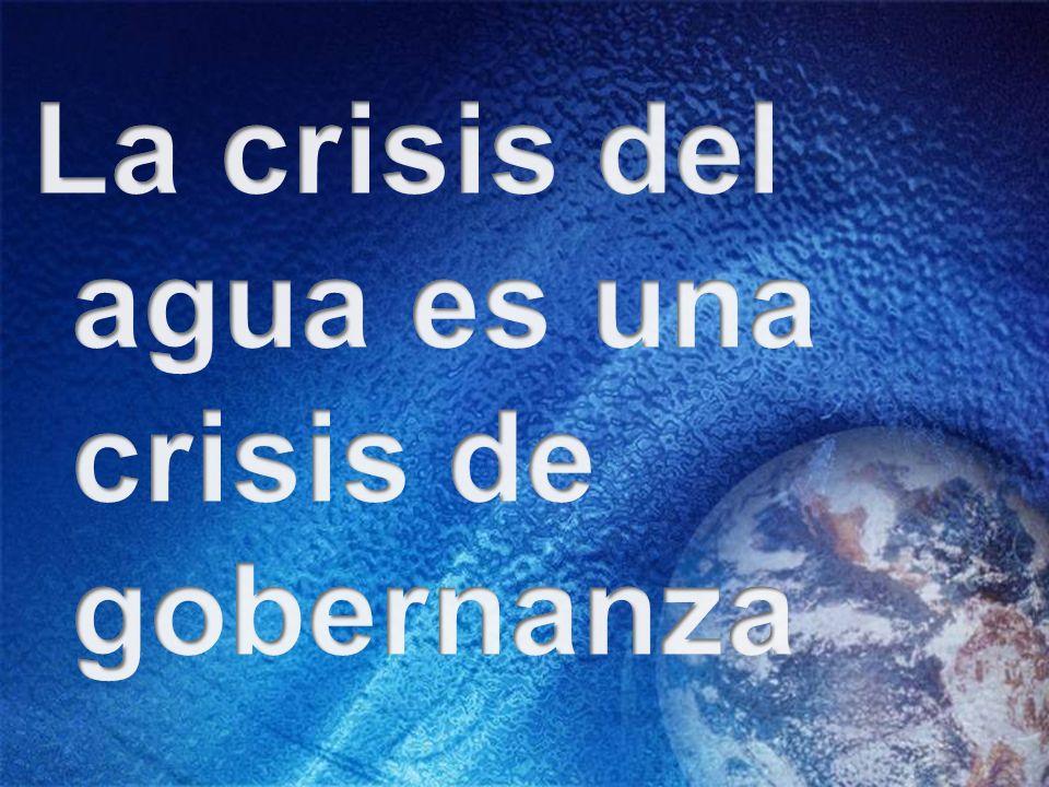 La crisis del agua es una crisis de gobernanza