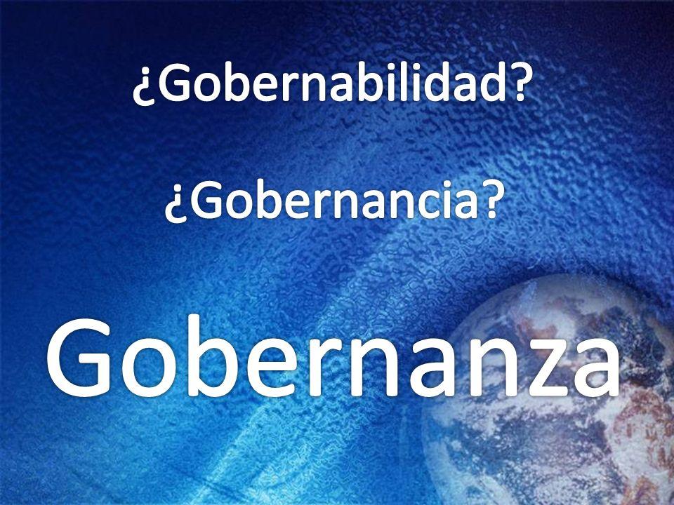 ¿Gobernabilidad ¿Gobernancia Gobernanza