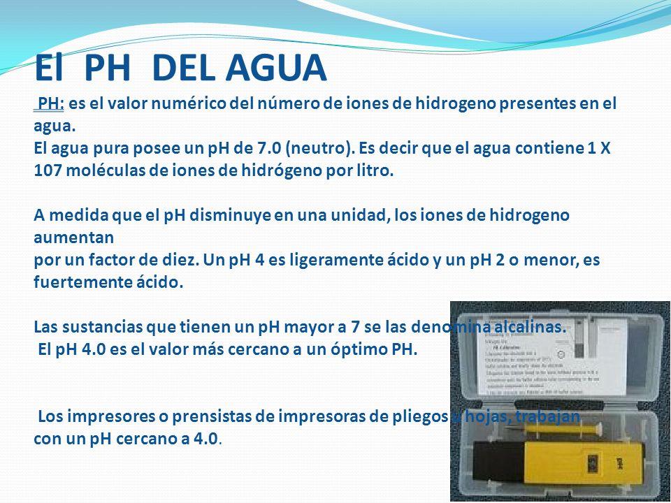 El PH DEL AGUA PH: es el valor numérico del número de iones de hidrogeno presentes en el agua.