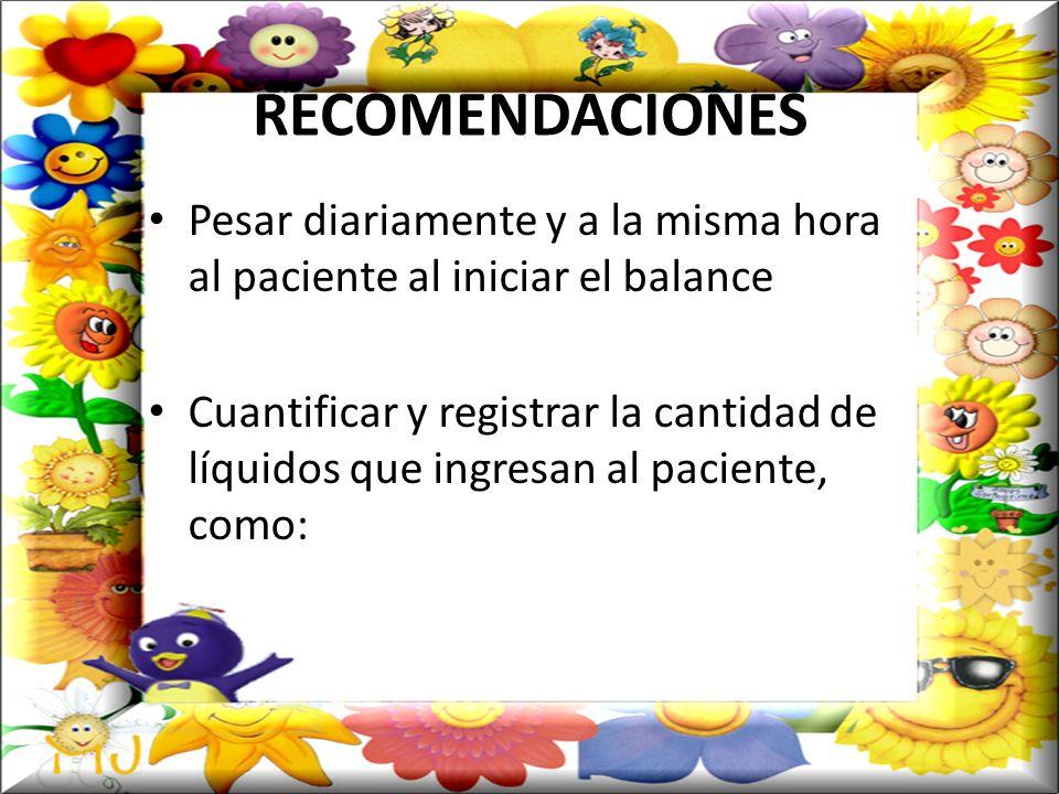 RECOMENDACIONES Pesar diariamente y a la misma hora al paciente al iniciar el balance.