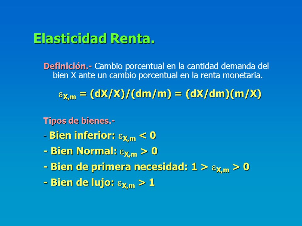Elasticidad Renta. X,m = (dX/X)/(dm/m) = (dX/dm)(m/X)