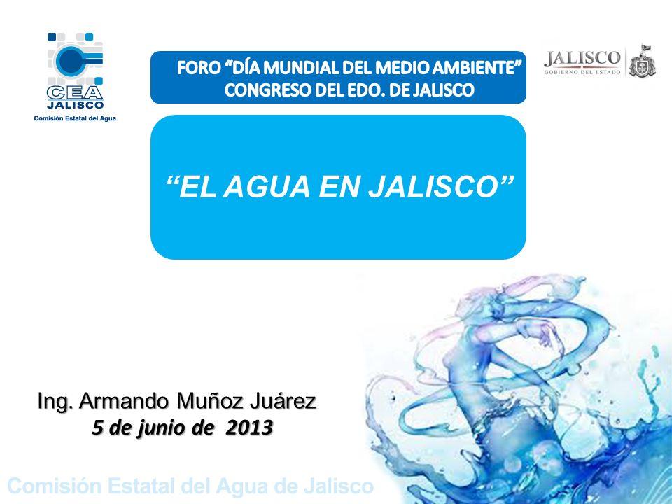 EL AGUA EN JALISCO 5 de junio de 2013 Ing. Armando Muñoz Juárez