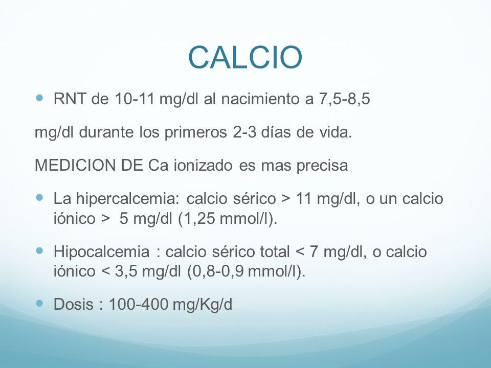 CALCIO RNT de 10-11 mg/dl al nacimiento a 7,5-8,5